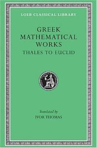 Greek Mathematical Works: Selections: From Thales to Euclid v. 1 (Loeb Classical Library)