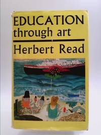 Education Through Art by  Herbert Read - Hardcover - 1956 - from ThriftBooks and Biblio.com