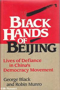 Black Hands of Beijing: Lives of Defiance in China's Democracy Movement by George / Robin Black & Munro - First Edition - 1993 - from Mr Pickwick's Fine Old Books (SKU: 29992)