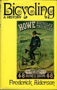 Bicycling: A History by  Frederick Alderson - 1st Edition - 1972 - from Chris Hartmann, Bookseller (SKU: 034911)