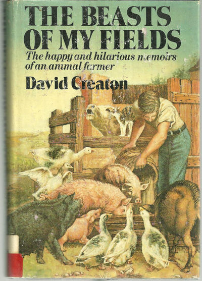 BEASTS OF MY FIELDS The Happy and Hilarious Memoirs of an Animal Farmer, Creaton, David