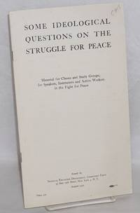 Some ideological questions on the struggle for peace.; Material for classes and study groups; for speakers, instructors and active workers in the fight for peace by  USA Communist Party - Paperback - 1950 - from Bolerium Books Inc., ABAA/ILAB and Biblio.com