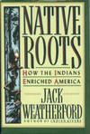 Native Roots: How The Indians Enriched America by  Jack Weatherford - 1st Edition - 1991 - from Chris Hartmann, Bookseller and Biblio.com