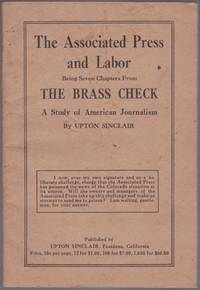 The Associated Press and Labor: Being Seven Chapters From the Brass Check: A Study of American Journalism by  Upton Sinclair - First Edition - n.d. (ca. 1919-1920) - from Le Bookiniste and Biblio.com