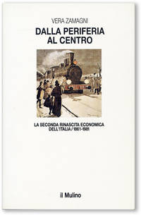 Dalla Periferia al Centro: La Seconda Rinascita Economica dell'Italia, 1861 - 1981