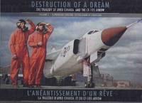 Destruction of a Dream: Tragedy of AVRO Canada & the CF-105 Arrow, Volume 2 Supersonic Dreams -At the Dawn of a New Era / L'Anéantissement rêve tragédie d'Avro Canada & du CF- 105 Arrow, Vol. 2 Reves Supersoniques -a L'Aube D'une Nouvelle Ere