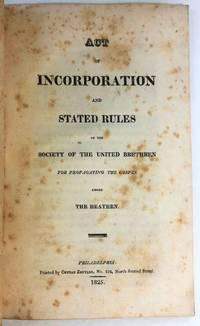 ACT OF INCORPORATION AND STATED RULES OF THE SOCIETY OF THE UNITED BRETHREN FOR PROPAGATING THE GOSPEL AMONG THE HEATHEN