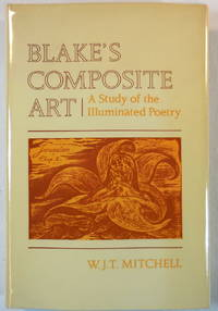Blake's Composite Art: A Study of the Illuminated Poetry by  W. J. T Mitchell - First Edition - 1978 - from Resource Books, LLC and Biblio.com