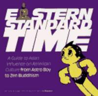 Eastern Standard Time: A Guide To Asian Influence On American Culture From Astro Boy To Zen Buddhism