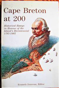 image of Cape Breton at 200. Historical Essays in Honour of the Island's Bicentennial 1785-1985