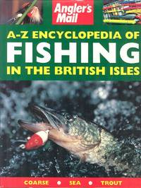 Angler's Mail A - Z : Encyclopedia of Fishing in the British Isles