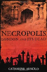Necropolis: London and Its Dead by Catharine Arnold - Paperback - from World of Books Ltd and Biblio.com