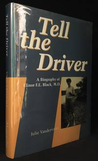 Tell the Driver; A Biography of Elinor F.E. Black, M.D.
