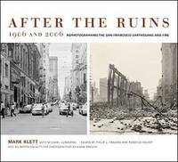 After the Ruins, 1906 and 2006: Rephotographing the San Francisco Earthquake and Fire