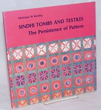 image of Sindhi Tombs and Textiles; The Persistence of Pattern. Foreword by George F. Dales