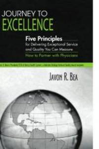 Journey to Excellence: Five Principles for Delivering Exceptional Service and Quality You Can Measure by Javon R. Bea - Paperback - 2009-09-03 - from Books Express and Biblio.com