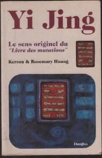 Yi Jing.  Le sens originel du Livre des mutations
