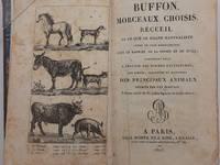 Morceaux choisis de Buffon, ou Recueil de ce que ce Grand Naturaliste offre de plus remarquable sous le rappert de la Pensee et du Style.