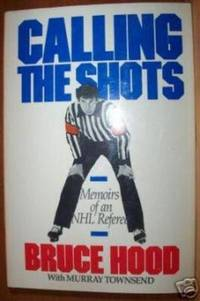 CALLING THE SHOTS Memoirs of an NHL Referee