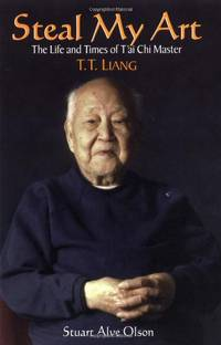 Steal My Art: Memoirs of a 100 Year Old T'ai Chi Master, T.T.Liang