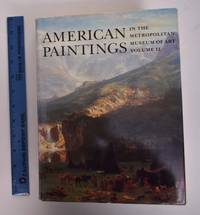 American Paintings in The Metropolitan Museum of Art, Volume II: A Catalogue of Works by Artists Born Between 1816 and 1845 by  et al  Natalie - Hardcover - 1985 - from Mullen Books, Inc. ABAA / ILAB and Biblio.com