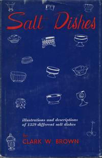 Salt Dishes. Illustrations and Descriptions of 1359 Different Salt Dishes From the Collection of C.W. Brown