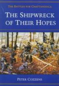 The Shipwreck of Their Hopes : The Battles for Chattanooga