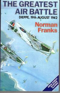 The Greatest Air Battle: Dieppe, 19th August, 1942 (Aviation Classics)
