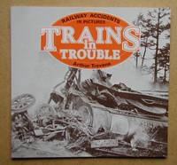 image of Trains in Trouble. Railway Accidents in Pictures. Vol. 1.