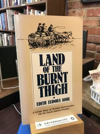 Land of The Burnt Thigh: A Lively Story of Women Homesteaders On The South Dakota Frontier...