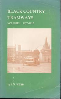 Black Country Tramways Volume I - 1872 - 1912: Paperback Edition.