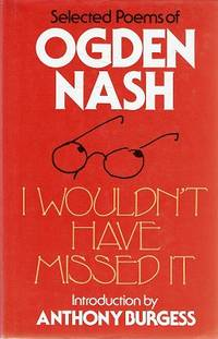 image of I Wouldn't Have Missed It: Selected Poems Of Ogden Nash