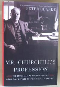 Mr. Churchill's Profession: The Statesman as Author and the Book That Defined the 'Special Relationship'