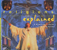 RELIGIONS EXPLAINED : A Beginner's Guide to World Faiths