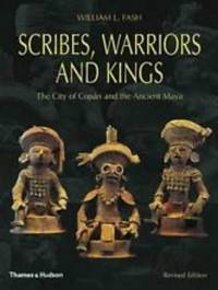 SCRIBES, WARRIORS AND KINGS: The City of Copan and the Ancient Maya