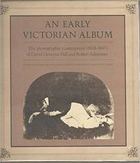 An Early Victorian Album: The Photographic Masterpieces (1843-1847) of David Octavius Hill & Robert Adamson