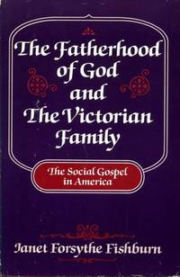 THE FATHERHOOD OF GOD AND THE VICTORIAN FAMILY the social Gospel in America
