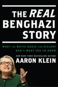 The REAL Benghazi Story : What the White House and Hillary Don't Want You to Know