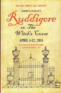 Blue Hill Troupe, Ltd. Presents Gilbert & Sullivan's Ruddigore or , The Witch's Curse...