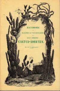image of Handboek tot de kennis en voortkweeking van all bekende Cactus-Soorten, in haren ganschen omvang. Beschrijving van hare klassen en de groepen waartoe zij behooren; ... Volgens de nieuwste verdeeling, de beste auteurs en uit de meest volledige beschrijvingen bijeengebracht