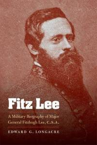 Fitz Lee : A Military Biography of Major General Fitzhugh Lee, C. S. A.