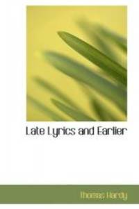 Late Lyrics and Earlier: With Many Other Verses by Thomas Hardy - Paperback - 2008-02-11 - from Books Express and Biblio.com