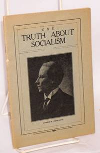 The truth about socialism; an analysis of the philosophy enunciated in the Declaration of American Independence, as compared with the philosophy of social-democracy