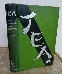 TEA . A Text Book of Tea Planting and Manufacture.