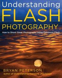Understanding Flash Photography : How to Shoot Great Photographs Using Electronic Flash