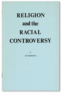 Religion and the Racial Controversy by  H.B. (pseud?) ISHERWOOD - First Edition - N.d. [ca 1970] - from Lorne Bair Rare Books and Biblio.com