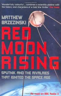 image of Red Moon Rising: Sputnik and the Rivalries That Ignited the Space Age