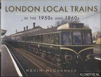 London Local Trains in the 1950s and 1960s by  Kevin McCormack - Hardcover - 2016 - from Klondyke and Biblio.co.uk