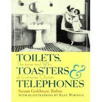 TOILETS TOASTERS AND TELEPHONES The How and why of Everyday Objects