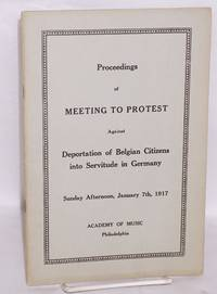 image of Proceedings of meeting to protest against deportation of Belgian citizens into servitude in Germany: program for Sunday afternoon, January 7th, 1917